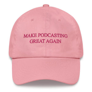 MAKE PODCASTING GREAT AGAIN - dad hat