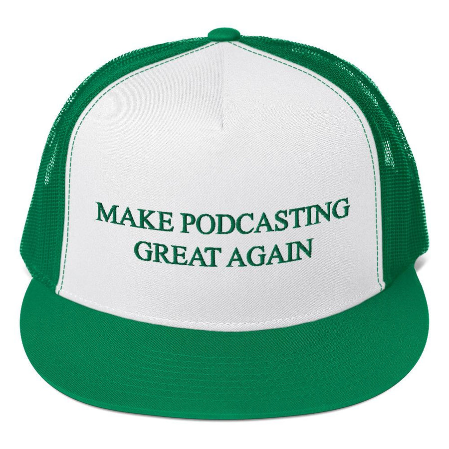 MAKE PODCASTING GREAT AGAIN - high trucker hat