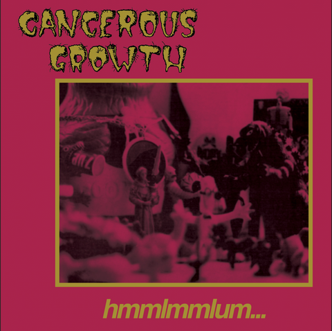 Cancerous Growth – Hmmlmmlum...