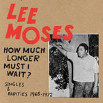 Moses, Lee ‎– How Much Longer Must I Wait? Singles & Rarities 1965-1972