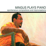 Mingus ‎– Mingus Plays Piano (Spontaneous Compositions And Improvisations)