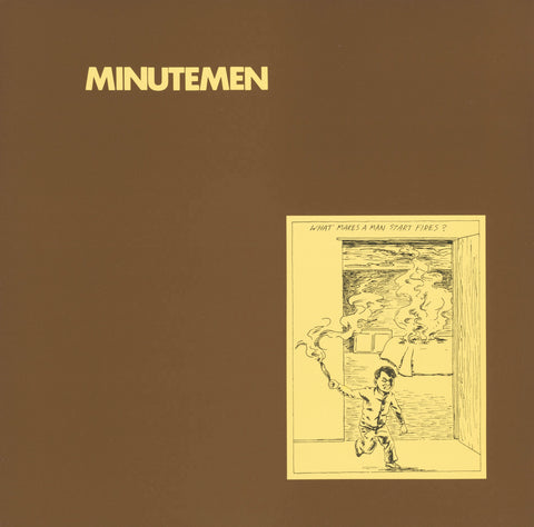 Minutemen ‎– What Makes A Man Start Fires?