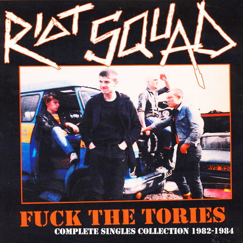 Riot Squad ‎– Fuck The Tories (Complete Singles Collection 1982-1984)