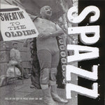 Spazz ‎– Sweatin' To The Oldies