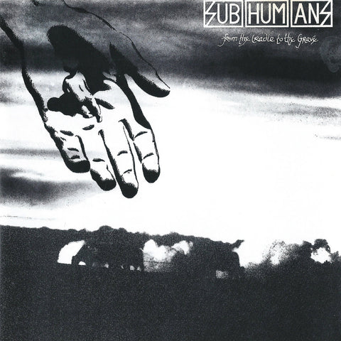 Subhumans ‎– From The Cradle To The Grave
