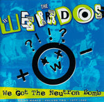 Weirdos ‎– We Got The Neutron Bomb - Weird World Volume Two 1977 - 1989