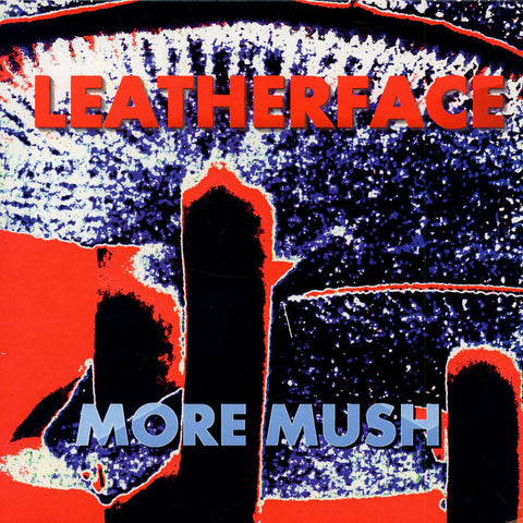 Leatherface - More Mush