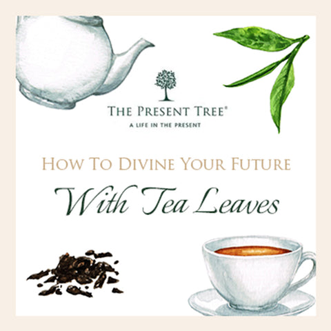 How To Read Tea Leaves | Blog | The Present Tree