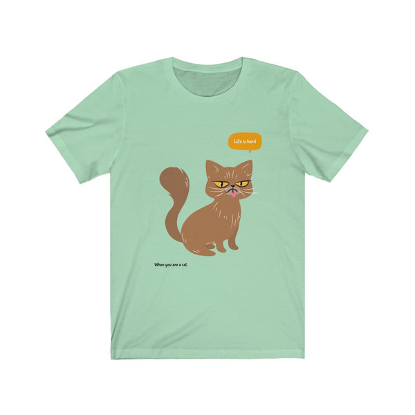 """Life is Hard, when your a Cat"" Unisex T-Shirt"