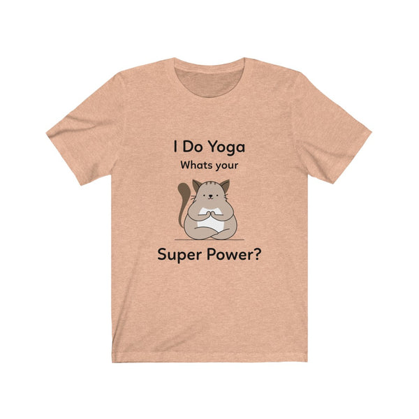 """I Do Yoga. Whats Your Super Power?"" Unisex T-Shirt"