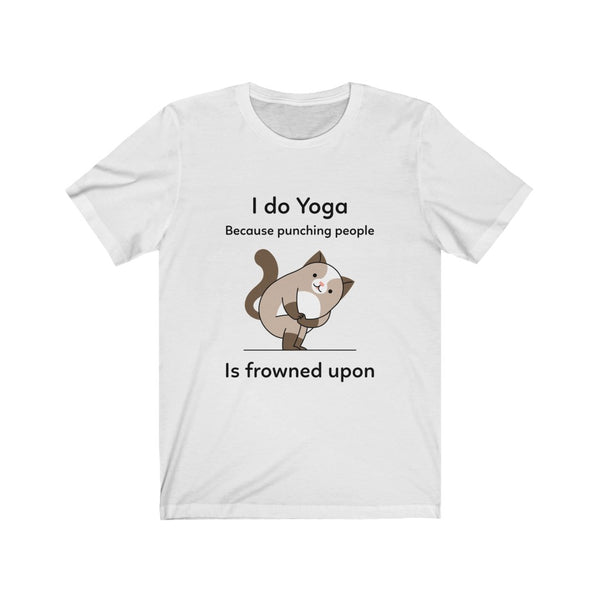 """I Do Yoga because Punching People is Frowned Upon"" Unisex T-Shirt"