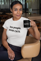less people. MORE CATS. 11oz Mug.
