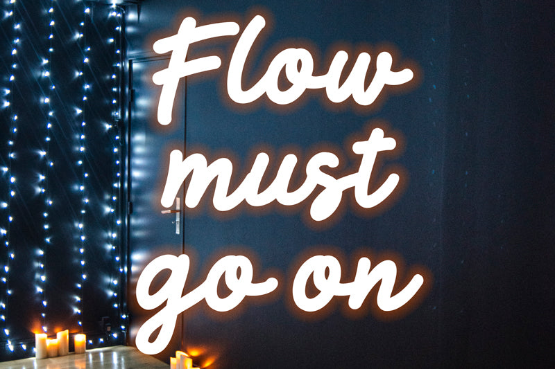 Flow must go on