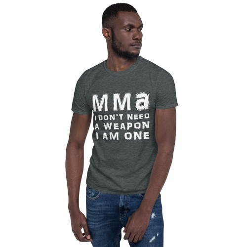 MMA I Don't Need A Weapon I'm One T-Shirt