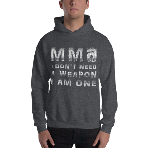 MMA I Don't Need A Weapon I'm One Dirty Hoodie
