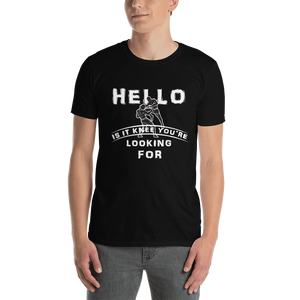 HELLO IS IT KNEE YOU'RE LOOKING FOR T-Shirt