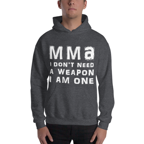 MMA I Don't Need A Weapon I'm One Hoodie