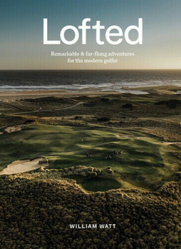 LOFTED - REMARKABLE & FAR FLUNG ADVENTURES FOR THE MODERN GOLFER