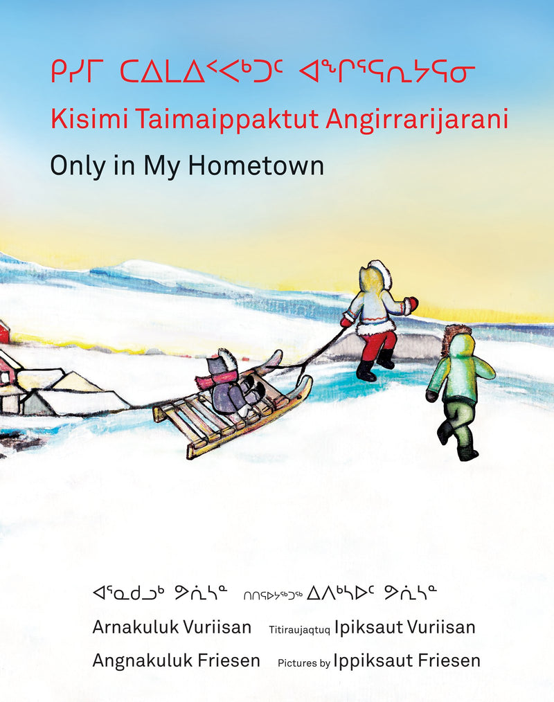 Cover of Kisimi Taimaippaktut Angirrarijarani / Only in My Hometown Signed First Edition