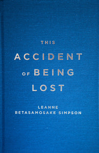 Special Edition of This Accident of Being Lost by Leanne Betasamosake Simpson