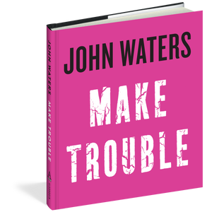 Load image into Gallery viewer, Make Trouble - John Waters book