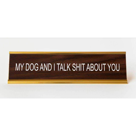 My Dog And I Talk Shit About You Nameplate nameplate