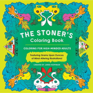 The Stoner's Coloring Book: Coloring For High-Minded Adults coloring book