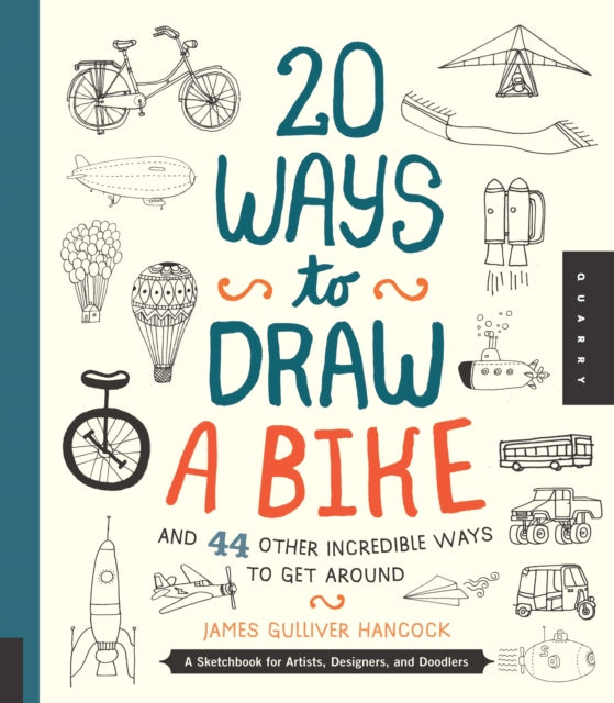 20 Ways to Draw a Bike and 44 Other Incredible Ways to Get Around : A Sketchbook for Artists, Designers, and Doodlers (Paperback) by James Gulliver Hancock