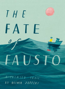 The Fate of Fausto (Hardback) by Oliver Jeffers