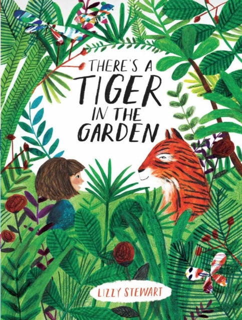 There's a Tiger in the Garden (Hardback) by Lizzy Stewart