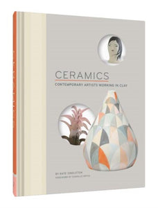 Ceramics : Contemporary Artists Working in Clay (Hardback) by Kate Singleton