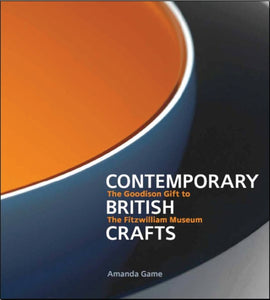 Contemporary British Crafts : The Goodison Gift to the Fitzwilliam Museum (Paperback) by Amanda Game