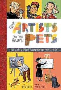 Great Artists and Their Pets : True Stories of Famous Artists and Their Animal Friends (Hardback) by Susie Hodge