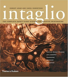 Intaglio : The Complete Safety-First System for Creative Printmaking (Paperback) by Robert Adam and Carol Robertson