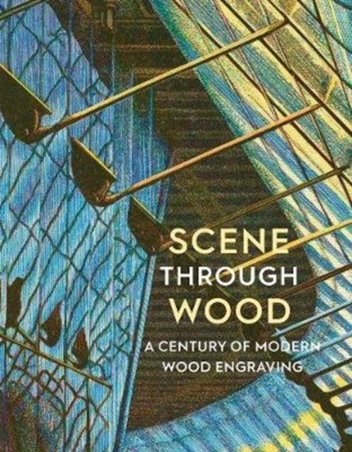 Scene Through Wood : A Century of Modern Wood Engraving (Paperback) by Anne Desmet RA