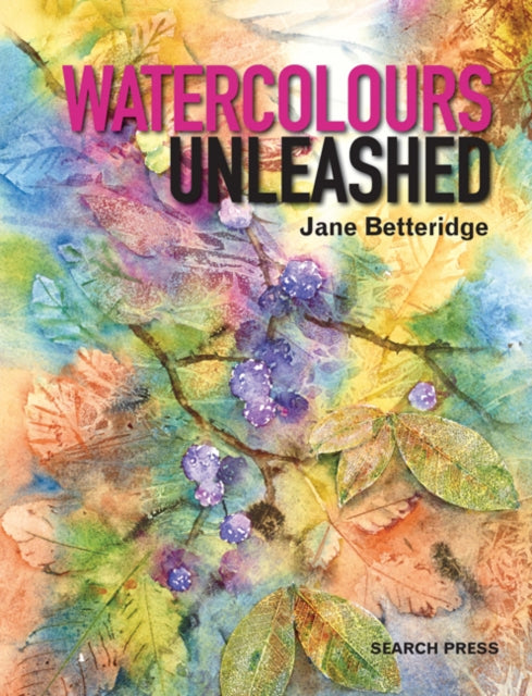 Watercolours Unleashed (Paperback) by Jane Betteridge