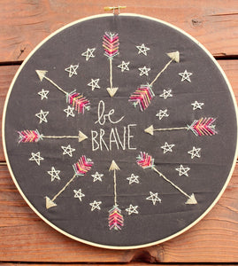 Be Brave Hoop-Art Embroidery Kit & Pattern