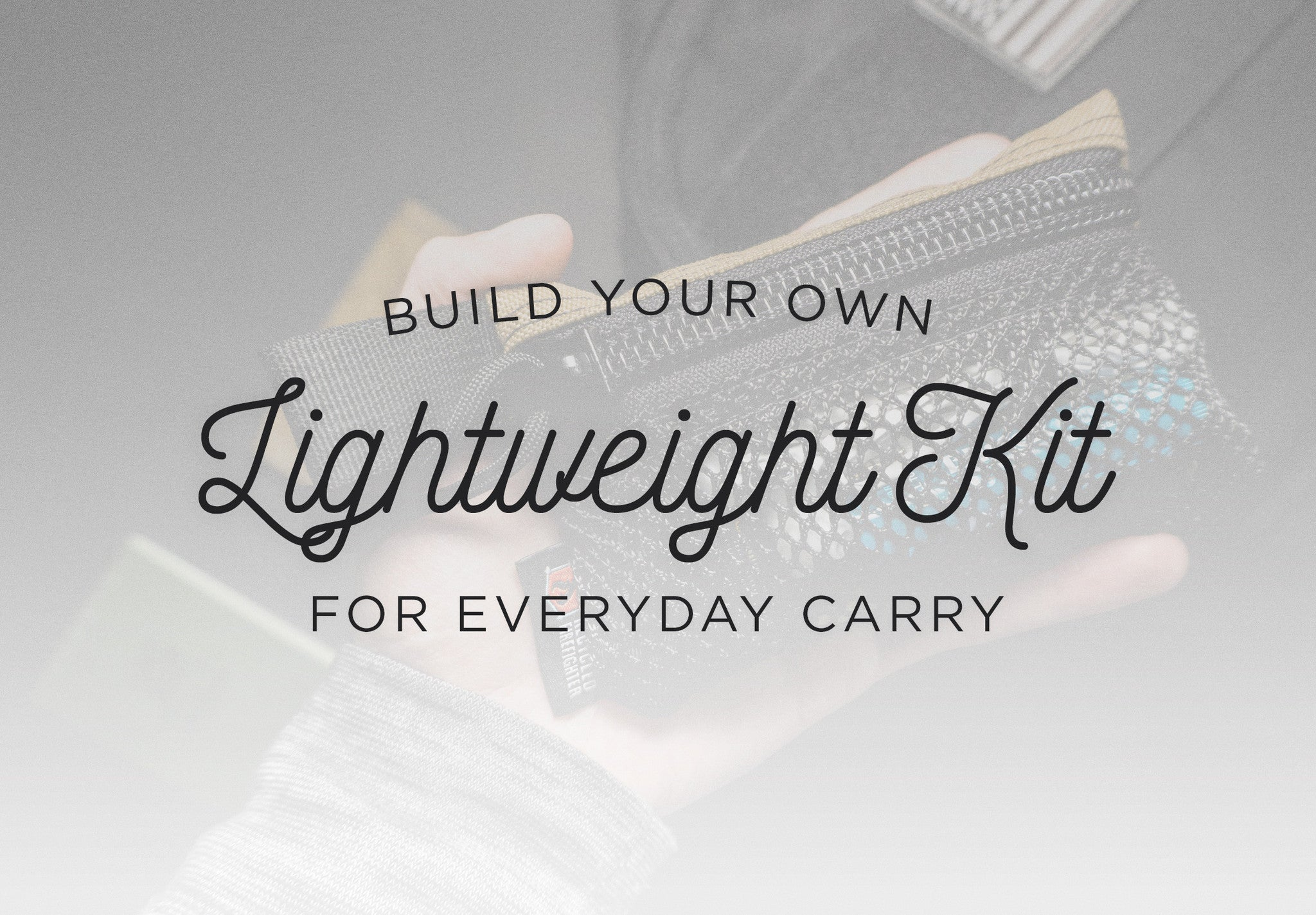 Build a Lightweight Everyday Carry Kit