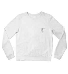 I Want To - Sweatshirt