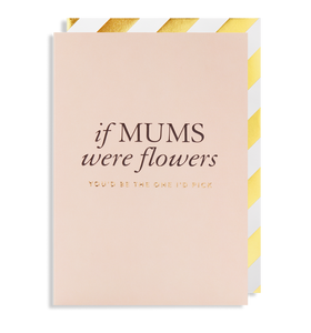 If Mums Were Flowers