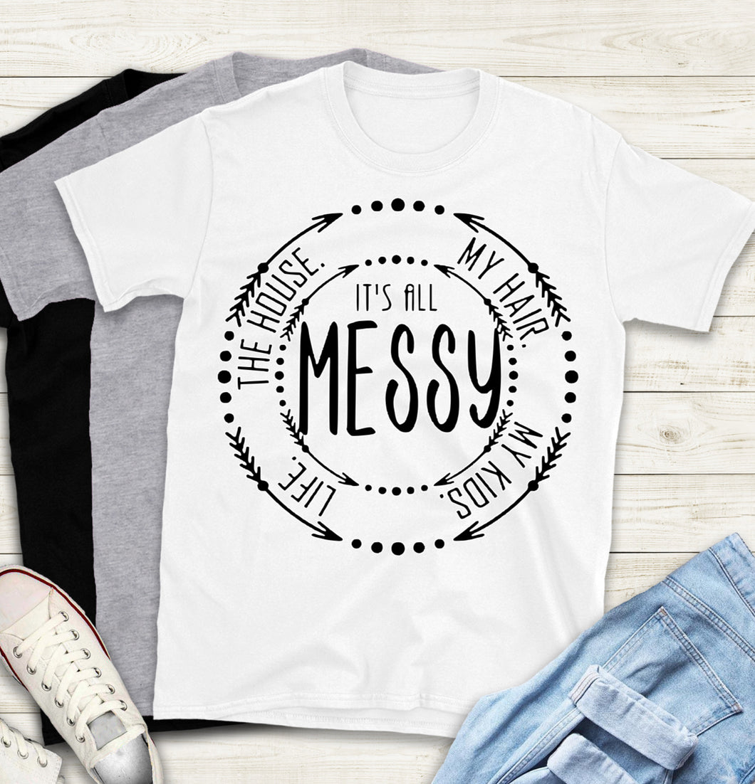It's All Messy T-Shirt