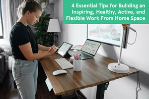 4 Essential Tips for Building an Inspiring, Healthy, Active, and Flexible Work From Home Space
