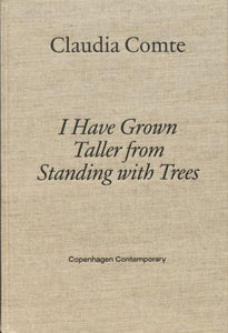 Claudia Comte | I have grown taller from standing with trees