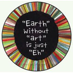 """Earth"" without ""art"" is just ""Eh"" - ROUND MAGNET"