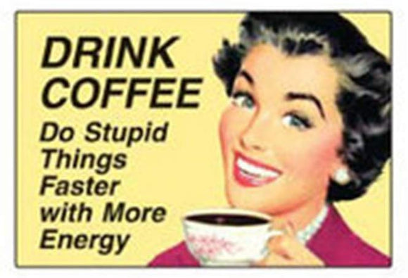 Ephemera, Inc Drink Coffee; do Stupid Things Faster with More Energy. - Rectangle Magnet