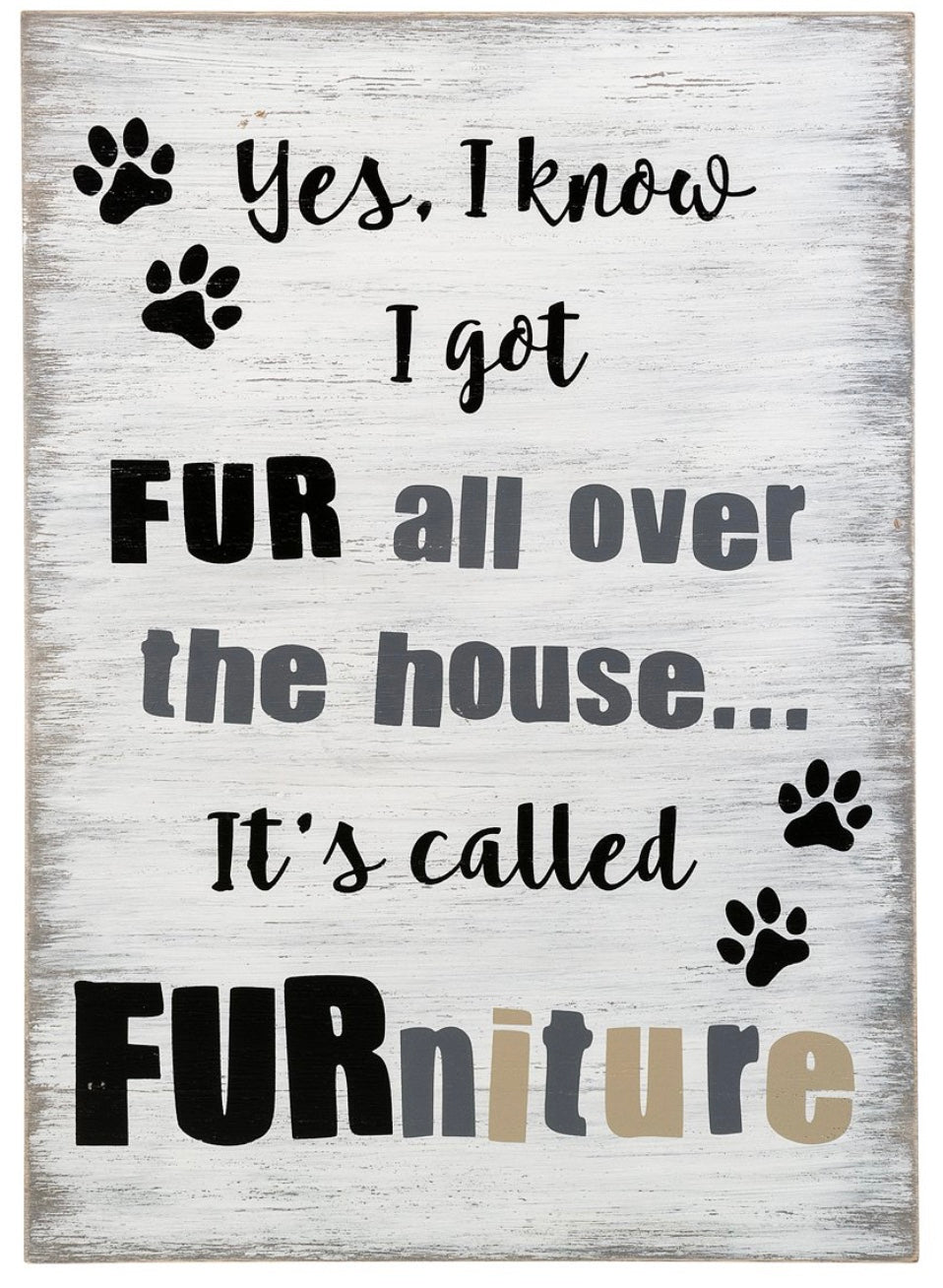 'Yes, I Know I Got Fur All over the House' Wall Sign - White Wash