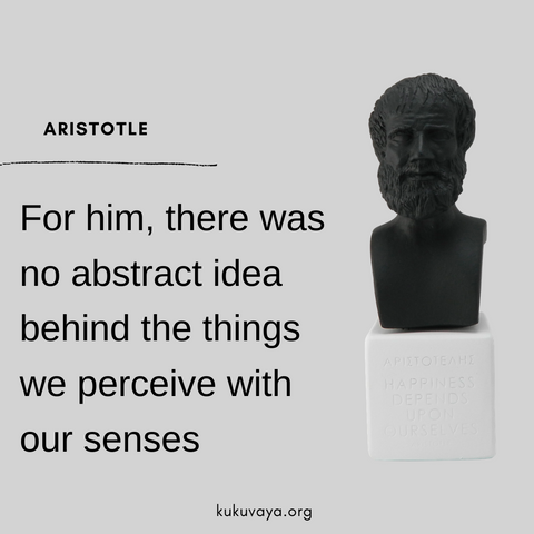 Aristotle thought there was no abstract idea behind the things we perceive
