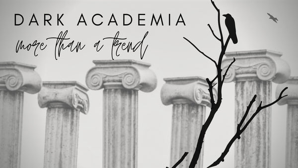 dark academia aesthetic is more than a trend