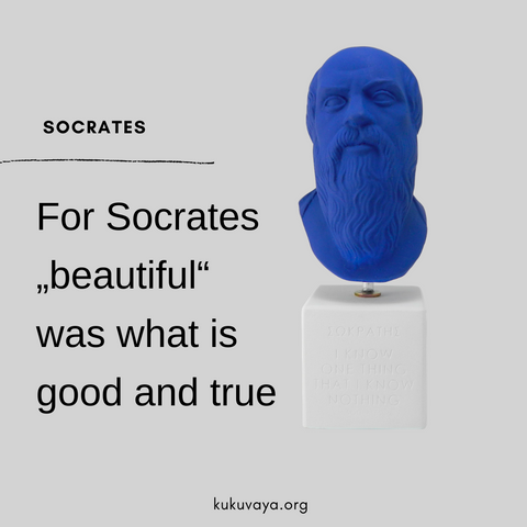 For Socrates beautiful was what is good and true