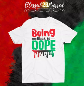 Being Black is DOPE T-shirt